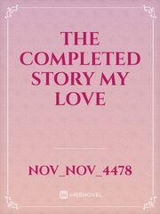 The completed story my love