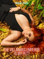 The Villainous Emperor is My Pet?