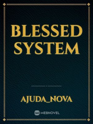 Blessed System