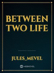 Between two life