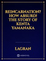 Reincarnation? How Absurd! The Story of Kenta Yamanaka