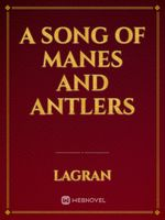 A Song of Manes and Antlers