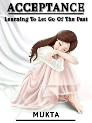 Acceptance - Learning To Let Go Of The Past