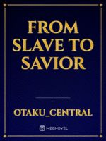 From Slave to Savior