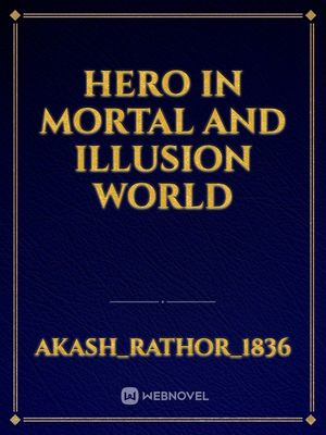 Hero in Mortal and Illusion World