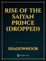 Rise of the Saiyan Prince (Dropped)