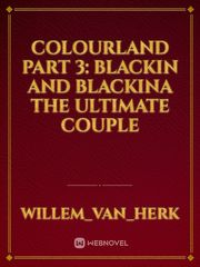 Colourland Part 3: Blackin and Blackina The Ultimate Couple
