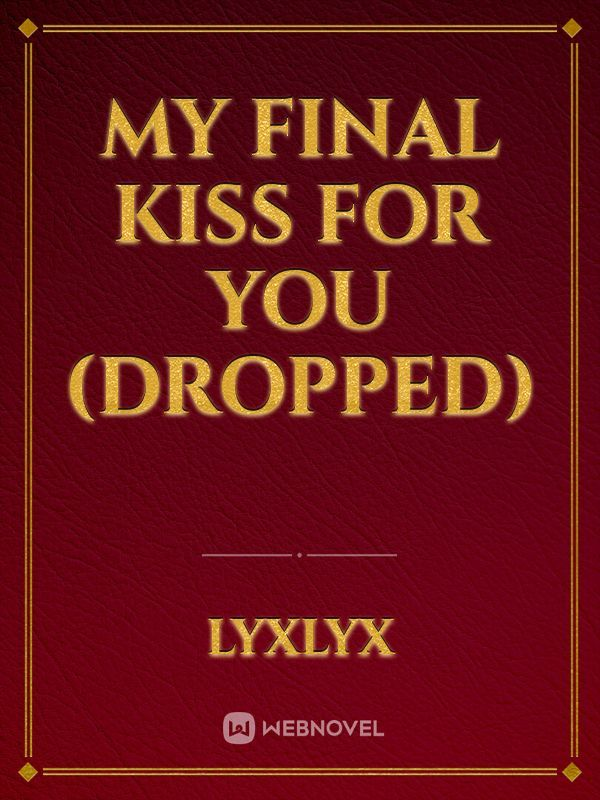 My Final Kiss For You