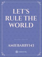 Let's rule the world