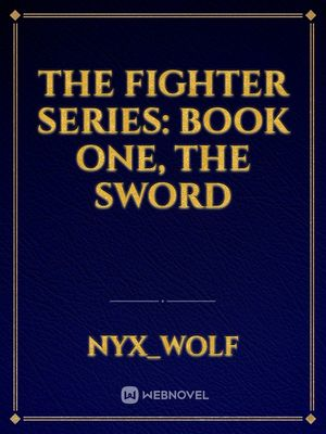 The Fighter Series: Book One, The Sword