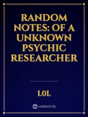 Random Notes: Of A Unknown Psychic Researcher