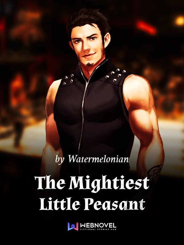 Read The Mightiest Little Peasant - Magical Realism Online - Webnovel  Official