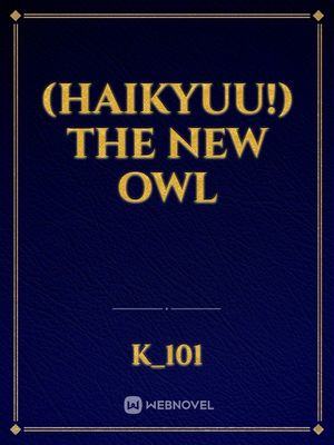 (Haikyuu!) The New Owl