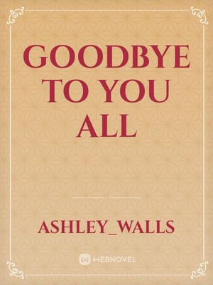 Goodbye to you all