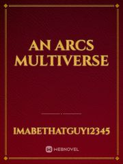An Arcs Multiverse