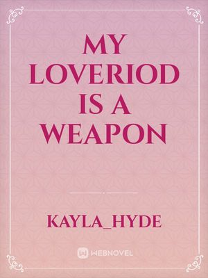 My loveriod is a weapon