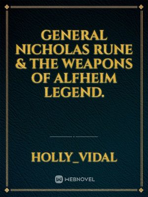 General Nicholas Rune & the Weapons of Alfheim Legend.