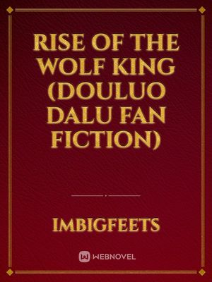Rise Of The Wolf King (Douluo Dalu Fan Fiction)