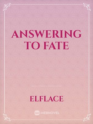 Answering To Fate