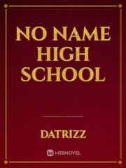 No Name High School