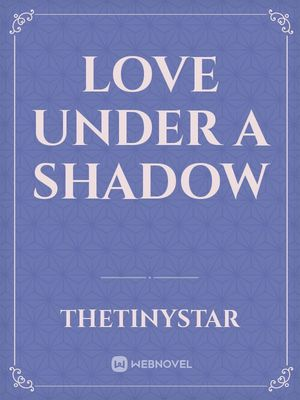 Love under a shadow
