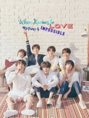 When It comes to love, nothing is Impossible (BTS fanfiction)