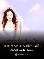 Young Master Jue's Beloved Wife: She's Great At Flirting