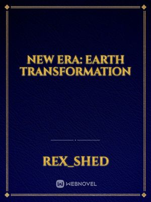 New Era: Earth Transformation