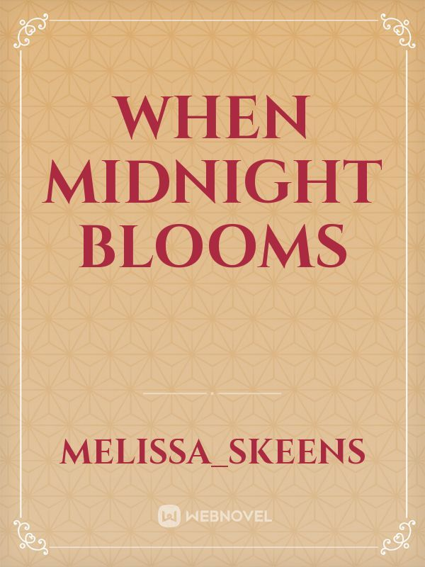 When Midnight blooms