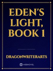 Eden's Light, Book 1