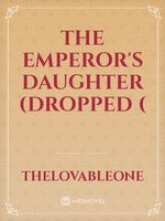THE EMPEROR'S DAUGHTER (dropped (