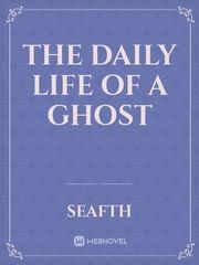 The Daily Life of a Ghost