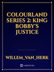 Colourland Series 2: King Bobby's Justice