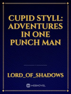 Cupid Styll: Adventures in One Punch Man