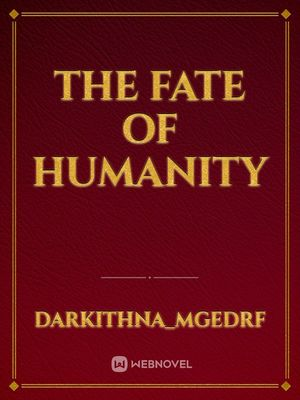 The Fate of Humanity