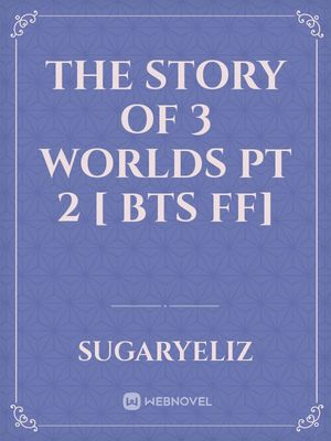 The story of 3 worlds pt 2 [ BTS FF]