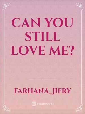 Can you still love me?