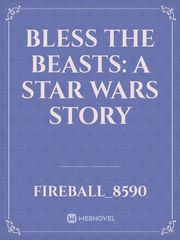 Bless the Beasts: A Star Wars Story