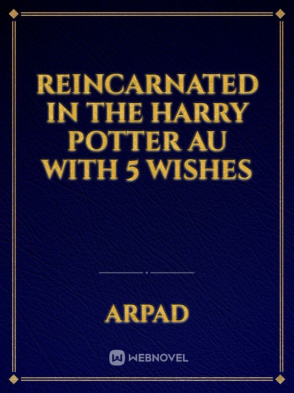Reincarnated in the Harry Potter AU with 5 Wishes
