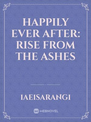 Happily Ever After: Rise from the Ashes