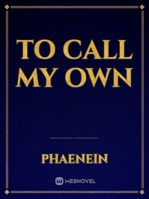 To Call My Own