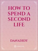 How to spend a second life