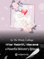 After Rebirth, I Became a Powerful Minister's Beloved