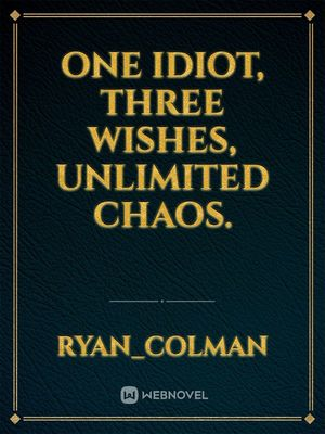 One idiot, three wishes, unlimited chaos.