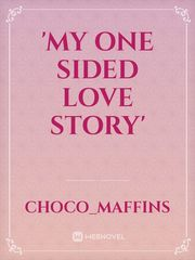 'My One Sided Love story'