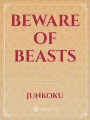 Beware of Beasts