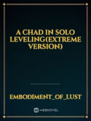 A Chad in Solo Leveling(Extreme Version)