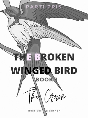 The Broken Winged Bird Book 1: The Crown