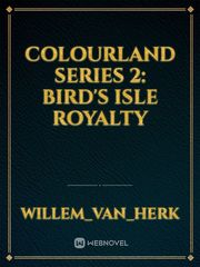 Colourland Series 2: Bird's Isle Royalty