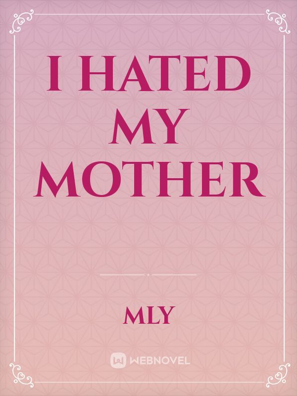I hated my mother